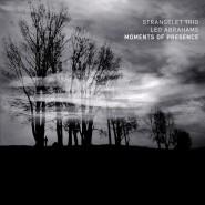 Strangelet Trio feat. Leo Abrahams – Moments of Presence